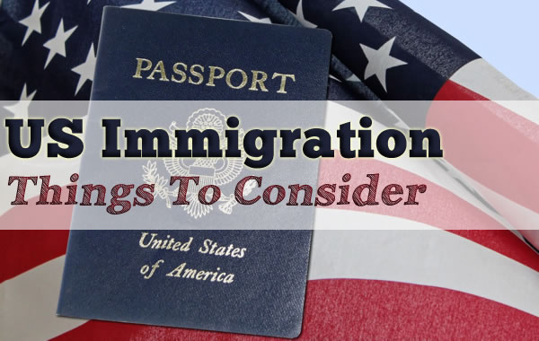 US Immigration – Things To Consider