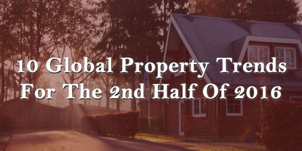 10 Global Property Trends For The 2nd Half Of 2016